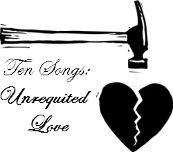 TEN SONGS: Unrequited Love -- Obscure Sound