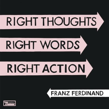 Franz Ferdinand - Right Thoughts, Right Words, Right Action